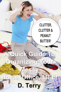 Ebook Clutter Clutter Peanut Butter A Quick Guide To Organizing Your Messy Home Office Life By D Terry
